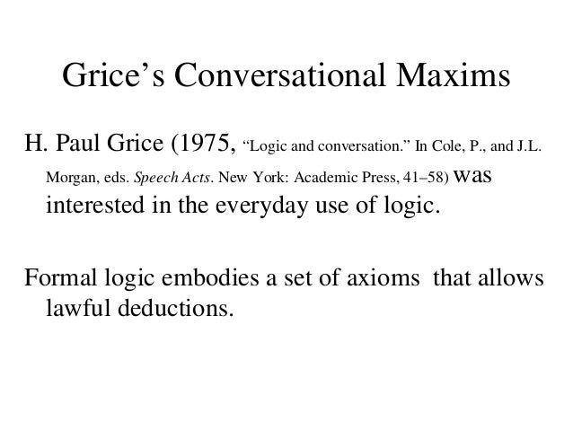 "Grice's Conversational Maxims H. Paul Grice (1975, ""Logic and conversation."" In Cole, P., and J.L. Morgan, eds. Speech Act..."