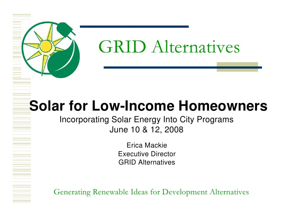 GRID Alternatives   Solar for Low-Income Homeowners     Incorporating Solar Energy Into City Programs                  Jun...