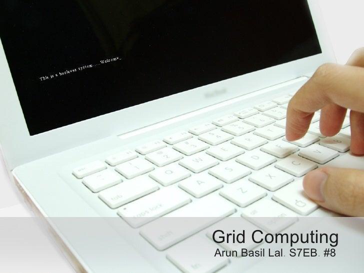 Grid Computing Arun Basil Lal .  S7EB .  #8