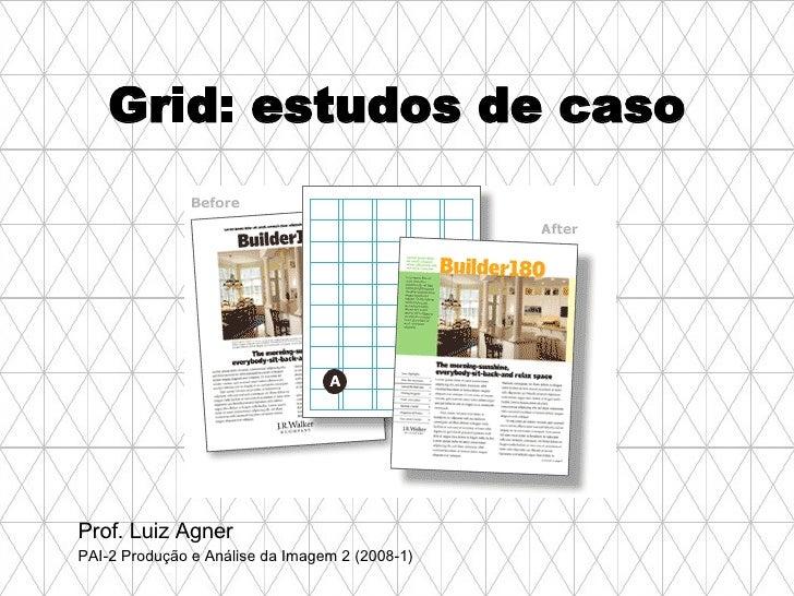 Grid: estudos de caso Prof. Luiz Agner PAI-2 Produção e Análise da Imagem 2 (2008-1)