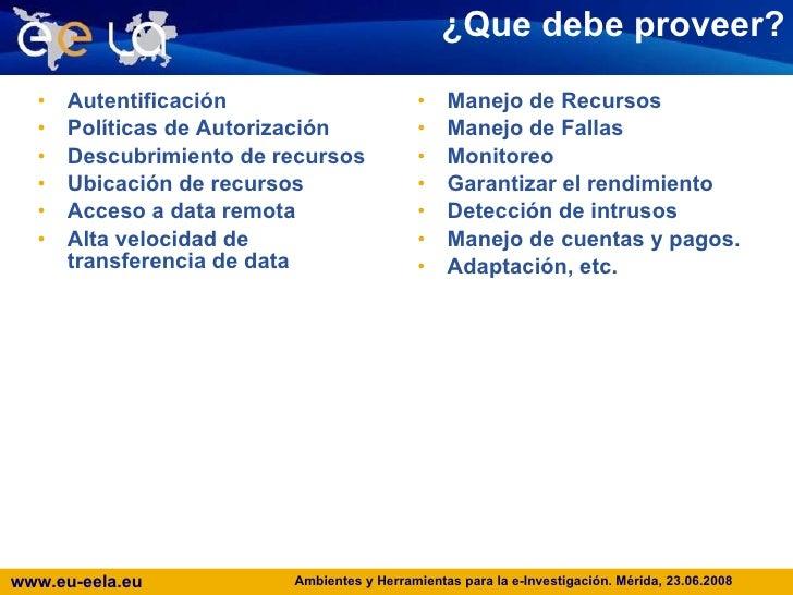 ¿ Que debe proveer? <ul><li>Autentificación </li></ul><ul><li>Políticas de Autorización </li></ul><ul><li>Descubrimiento d...