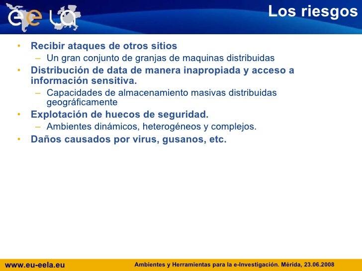 Los riesgos <ul><li>Recibir ataques de otros sitios </li></ul><ul><ul><li>Un gran conjunto de granjas de maquinas distribu...