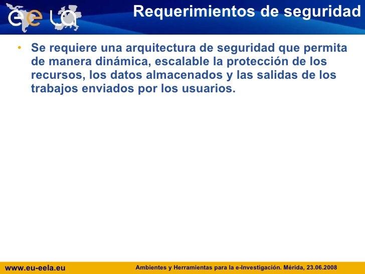 Requerimientos de seguridad <ul><li>Se requiere una arquitectura de seguridad que permita de manera dinámica, escalable la...