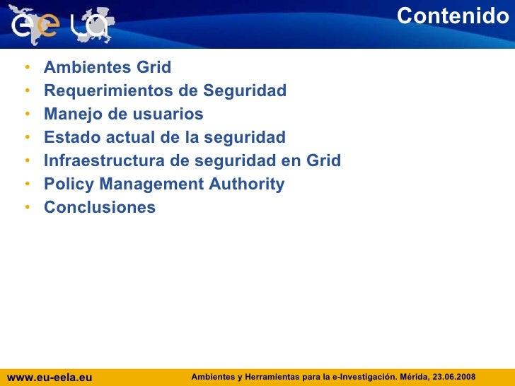 Contenido <ul><li>Ambientes Grid </li></ul><ul><li>Requerimientos de Seguridad </li></ul><ul><li>Manejo de usuarios </li><...