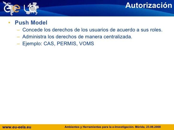 Autorización <ul><li>Push Model </li></ul><ul><ul><li>Concede los derechos de los usuarios de acuerdo a sus roles. </li></...