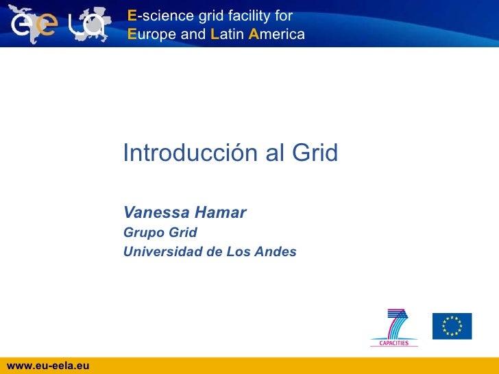 Introducción al Grid   Vanessa Hamar Grupo Grid Universidad de Los Andes