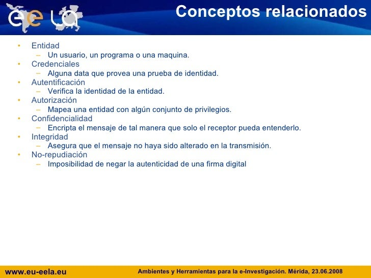 Conceptos relacionados <ul><li>Entidad </li></ul><ul><ul><li>Un usuario, un programa o una maquina.  </li></ul></ul><ul><l...
