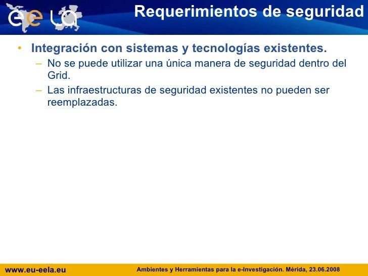 Requerimientos de seguridad <ul><li>Integración con sistemas y tecnologías existentes. </li></ul><ul><ul><li>No se puede u...