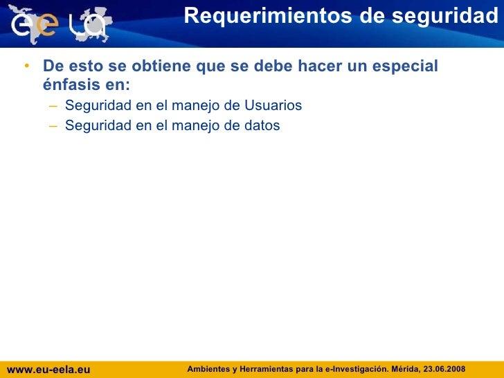 Requerimientos de seguridad <ul><li>De esto se obtiene que se debe hacer un especial énfasis en: </li></ul><ul><ul><li>Seg...