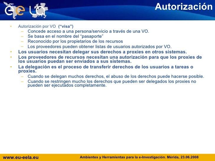 """Autorización <ul><li>Autorización por VO   (""""visa"""") </li></ul><ul><ul><li>Concede acceso a una persona/servicio a través d..."""