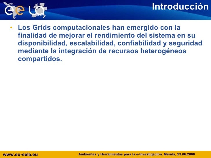 Introducción <ul><li>Los Grids computacionales han emergido con la finalidad de mejorar el rendimiento del sistema en su d...