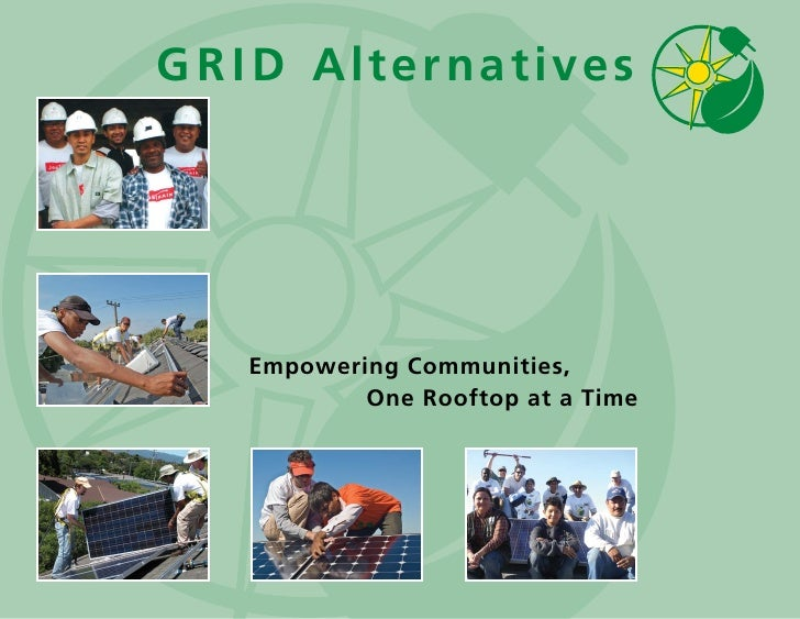 G R I D Alternatives        Empowering Communities,            One Rooftop at a Time