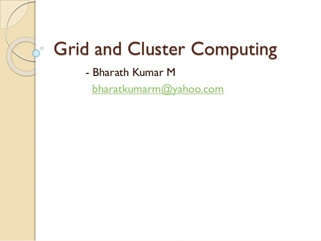 Grid and Cluster Computing - Bharath Kumar M bharatkumarm@yahoo.com