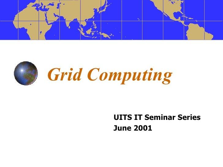 Grid Computing UITS IT Seminar Series June 2001