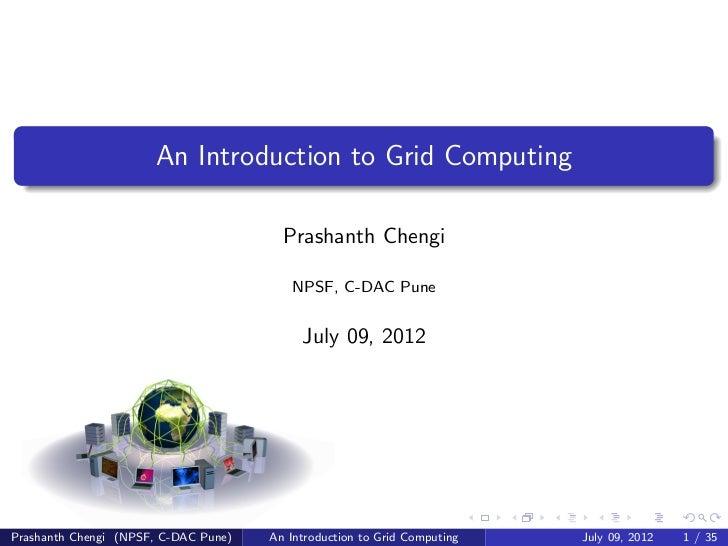 An Introduction to Grid Computing                                        Prashanth Chengi                                 ...