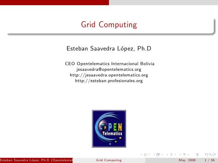 Grid Computing                                        Esteban Saavedra L´pez, Ph.D                                        ...