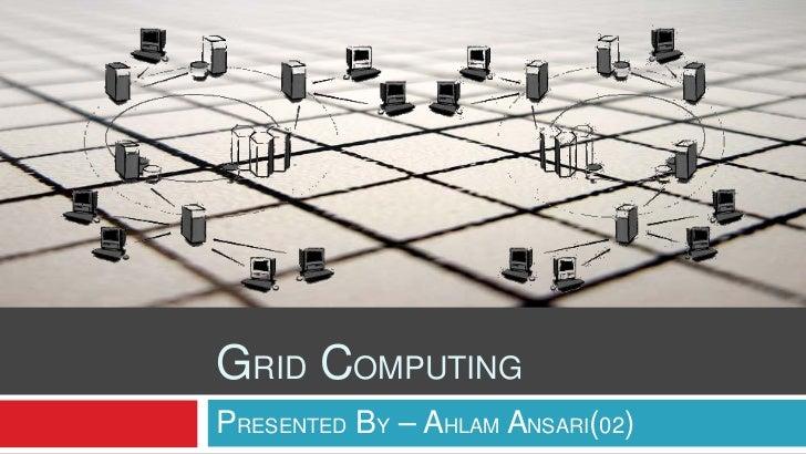 GRID COMPUTINGPRESENTED BY – AHLAM ANSARI(02)
