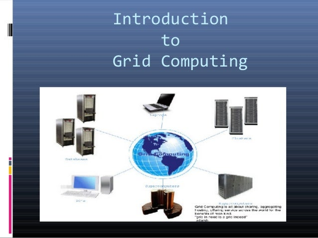 Introduction     toGrid Computing