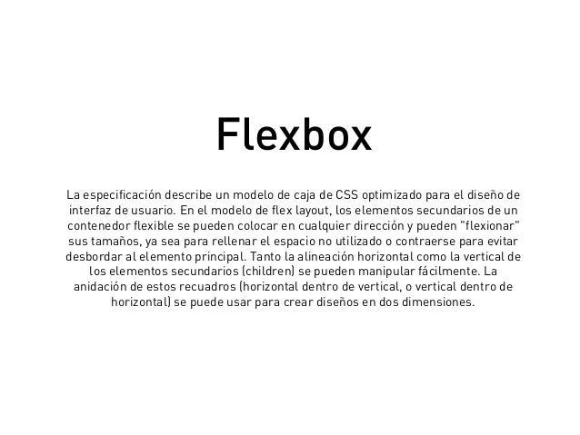 La especificación describe un modelo de caja de CSS optimizado para el diseño de interfaz de usuario. En el modelo de flex...
