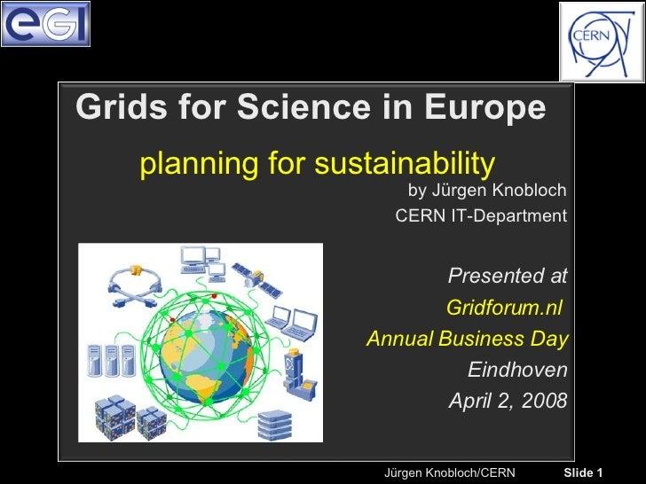 Jürgen Knobloch/CERN  Slide  planning for sustainability Grids for Science in Europe    by Jürgen Knobloch CERN IT-Departm...