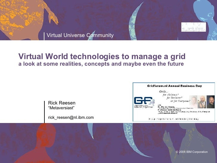 """Rick Reesen """" Metaversiast"""" [email_address] Virtual World technologies to manage a grid a look at some realities, concepts..."""
