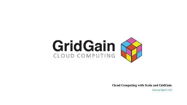 Cloud Computing with Scala and GridGain www.gridgain.com