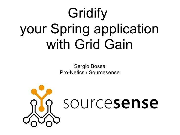Gridify your Spring application     with Grid Gain            Sergio Bossa       Pro-Netics / Sourcesense