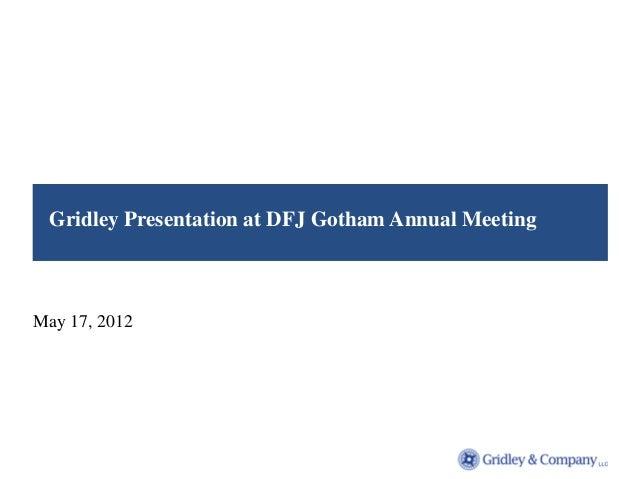 Gridley Presentation at DFJ Gotham Annual MeetingMay 17, 2012