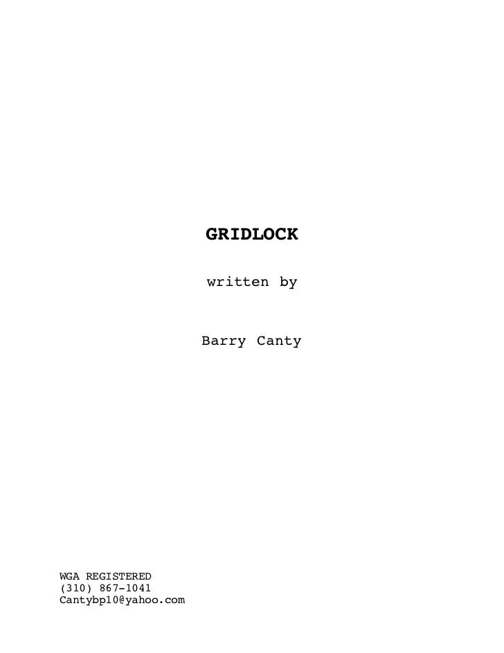 GRIDLOCK                      written by                      Barry CantyWGA REGISTERED(310) 867-1041Cantybp10@yahoo.com