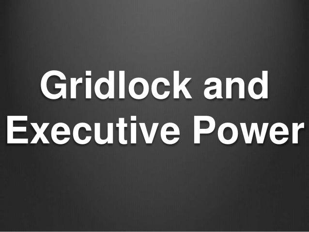 Gridlock and  Executive Power