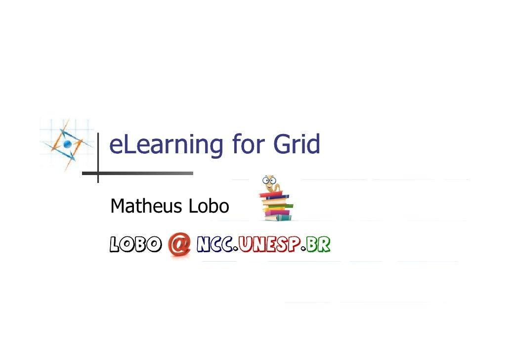 eLearning for Grid  Matheus Lobo lobo    Ncc.unesp.br