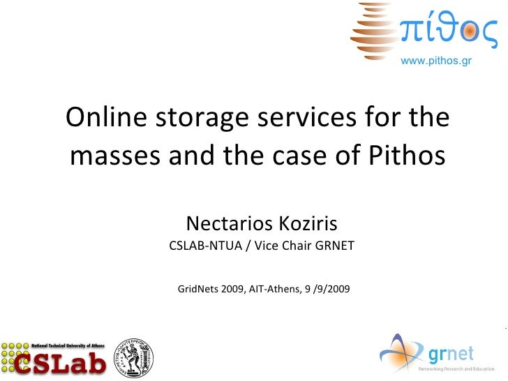 Online storage services for the masses and the case of Pithos Nectarios Koziris CSLAB-NTUA / Vice Chair GRNET GridNets 200...