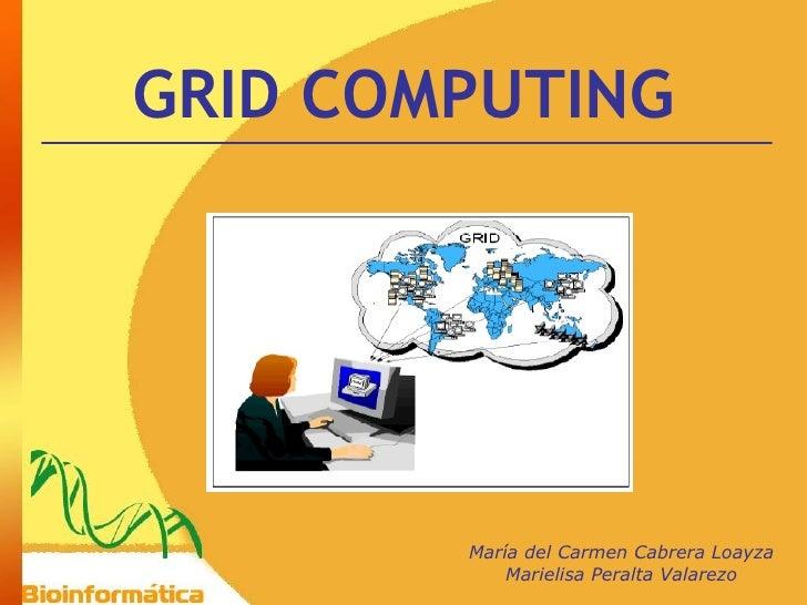 GRID COMPUTING María del Carmen Cabrera Loayza Marielisa Peralta Valarezo