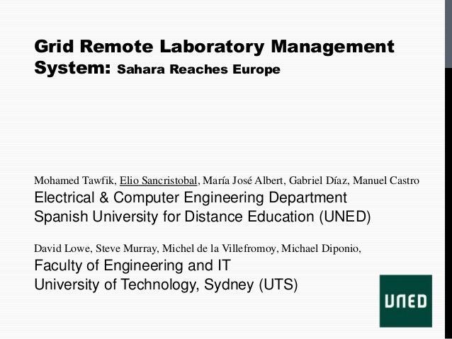 Grid Remote Laboratory ManagementSystem: Sahara Reaches EuropeMohamed Tawfik, Elio Sancristobal, María José Albert, Gabrie...