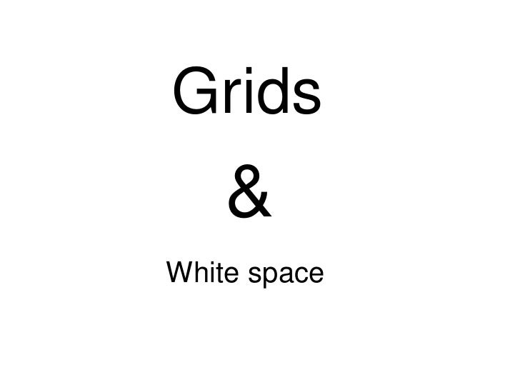 Grids<br />&<br />White space<br />