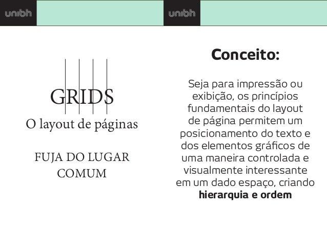 GRIDS O layout de páginas FUJA DO LUGAR COMUM Conceito: Seja para impressão ou exibição, os princípios fundamentais do lay...