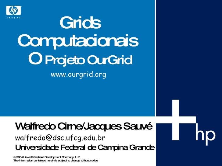 Grids Computacionais  O  Projeto OurGrid www.ourgrid.org   Walfredo Cirne/Jacques Sauvé  [email_address] Universidade Fede...