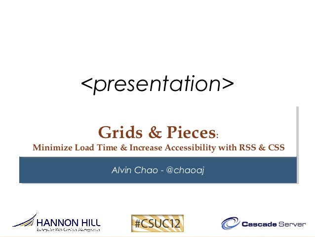 <presentation>              Grids & Pieces:Minimize Load Time & Increase Accessibility with RSS & CSS                  Alv...