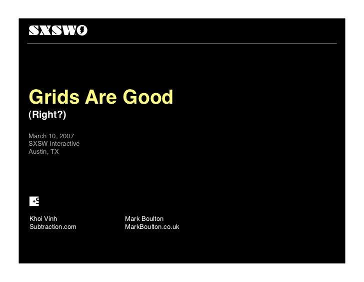 Grids Are Good(Right?)March 10, 2007SXSW InteractiveAustin, TXKhoi Vinh          Mark BoultonSubtraction.com    MarkBoulto...