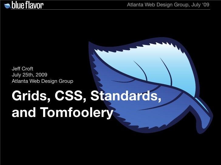 Atlanta Web Design Group, July '09     Jeff Croft July 25th, 2009 Atlanta Web Design Group   Grids, CSS, Standards, and To...