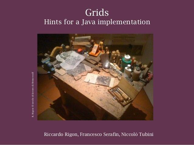 Riccardo Rigon, Francesco Serafin, Niccolò Tubini Grids Hints for a Java implementation R.Rigon-IltavolodilavorodiRemowolf