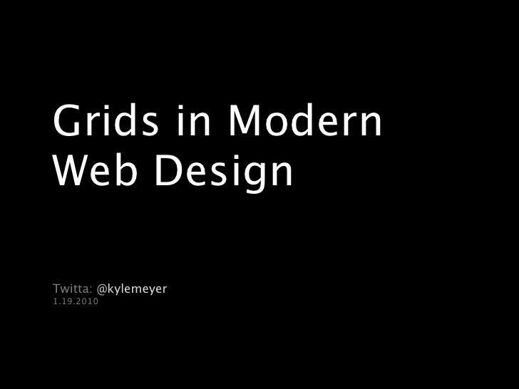 Grids in Modern Web Design  Twitta: @kylemeyer 1.19.2010