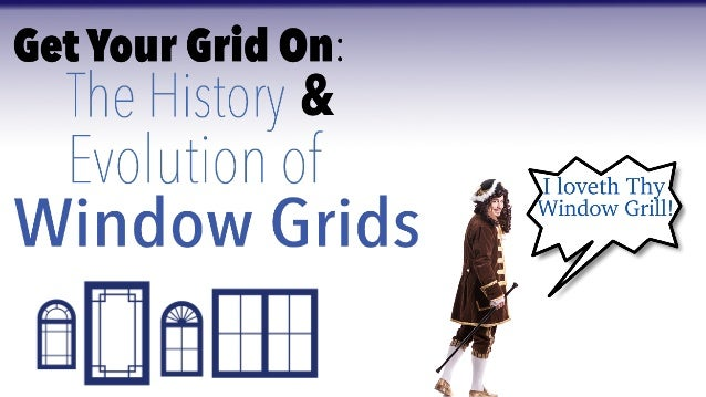 Window Grids date all the way back to Ancient Egypt.