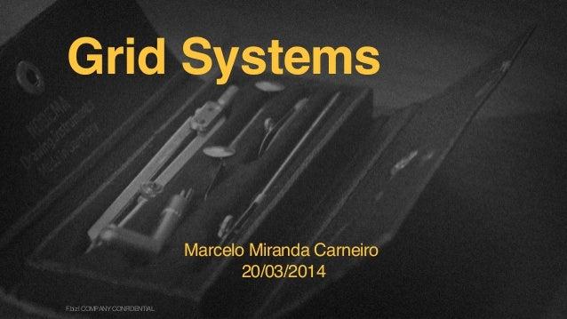 Grid Systems Marcelo Miranda Carneiro 20/03/2014 F.biz|COMPANYCONFIDENTIAL