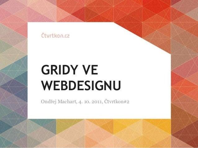 GRIDY VE WEBDESIGNU Ondřej Machart, 4. 10. 2011, Čtvrtkon#2