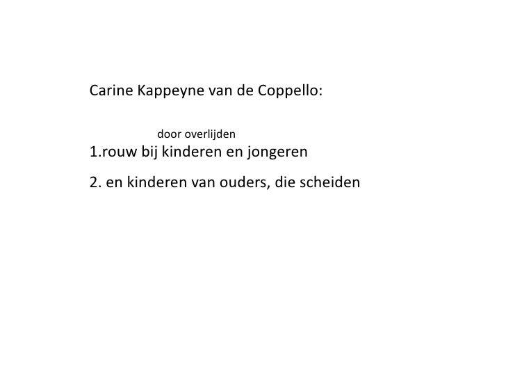 CarineKappeyne van de Coppello:<br />1.rouw bijkinderen en jongeren<br />2. en kinderen van ouders, die scheiden<br /> doo...