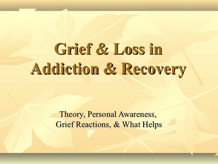 Grief and Loss in Addiction and Recovery September 2012 – Grief and Loss Worksheets
