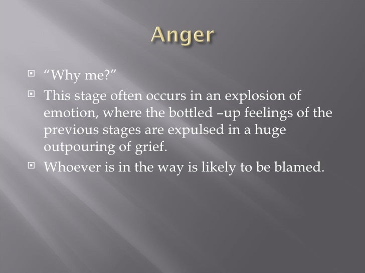 """<ul><li>"""" Why me?"""" </li></ul><ul><li>This stage often occurs in an explosion of emotion, where the bottled –up feelings of..."""