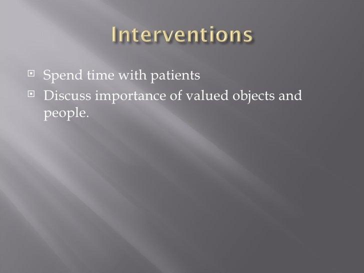 <ul><li>Spend time with patients </li></ul><ul><li>Discuss importance of valued objects  and people. </li></ul>