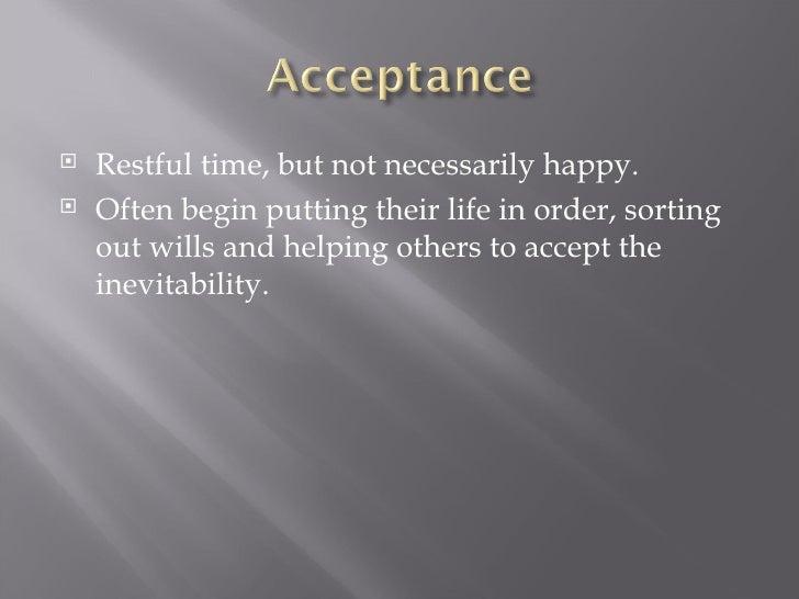 <ul><li>Restful time, but not necessarily happy. </li></ul><ul><li>Often begin putting their life in order, sorting out wi...